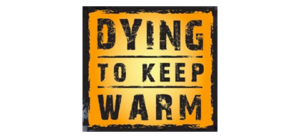 Dying To Keep Warm